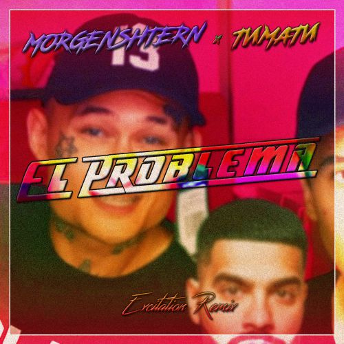 Morgenshtern x Тимати - El Problema (Excitation Remix) [2020]