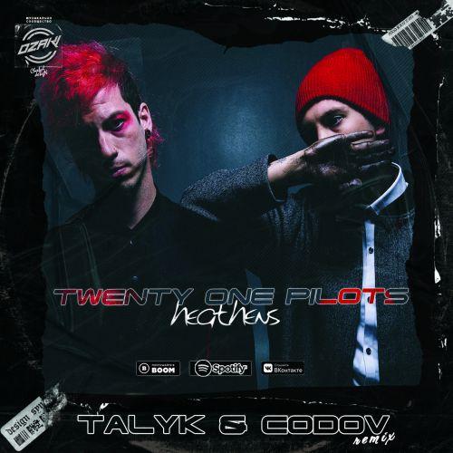 Twenty One Pilots - Heathens (Talyk & Codov Remix) [2020]