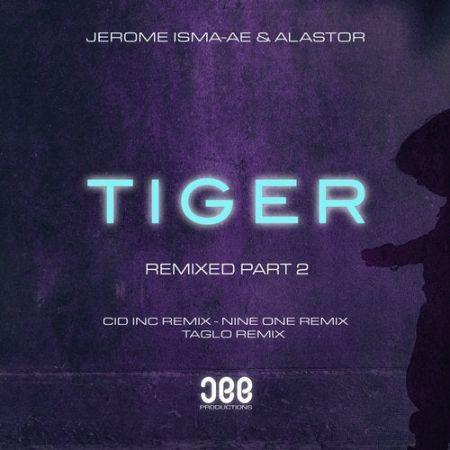 Jerome Isma-Ae & Alastor - Tiger (Cid Inc. Extended Remix; Nine One Extended Remix; Taglo Extended Remix)[2020])