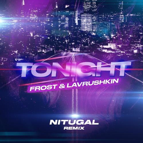 Frost, Lavrushkin - Tonight (Nitugal Remix) [2020]