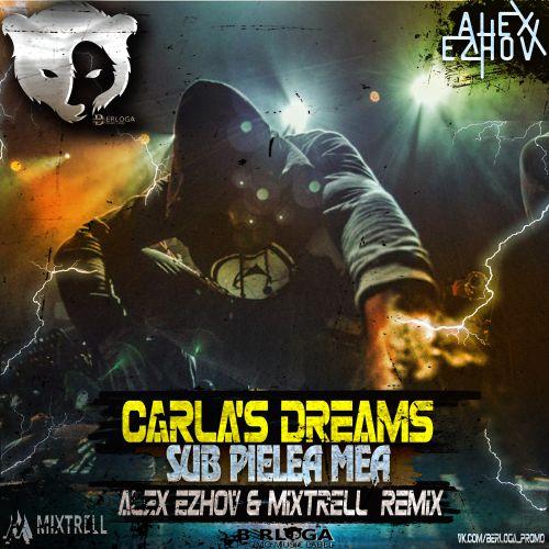 Carla's Dreams - Sub Pielea Mea (Alex Ezhov & Mixtrell  Remix Radio Edit) [2020]