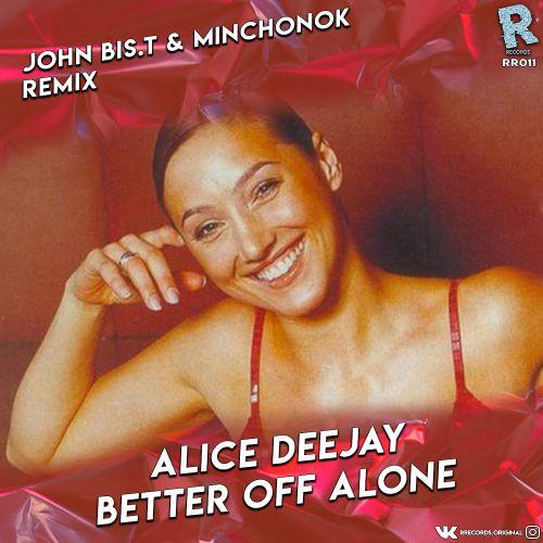 Alice Deejay - Better Off Alone (John Bis.T & Minchonok Remix) [2020]