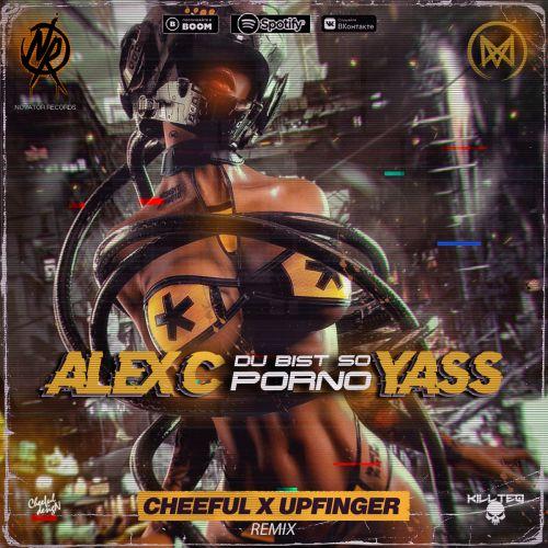 Alex C. feat. Yass - Du Bist So Porno (Cheeful & Upfinger Remix) [2020]