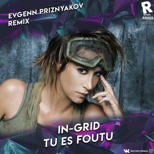In-Grid - Tu Es Foutu (Evgenn Priznyakov Remix) [2020]