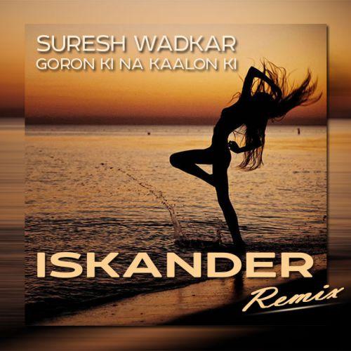 Suresh Wadkar - Goron Ki Na Kaalon Ki (Iskander Remix) [2020]