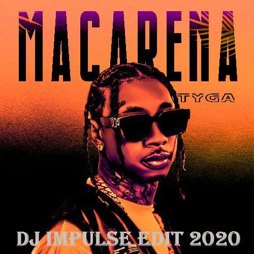 Tyga - Ayy Macarena (Dj Impulse Edit) [2020]