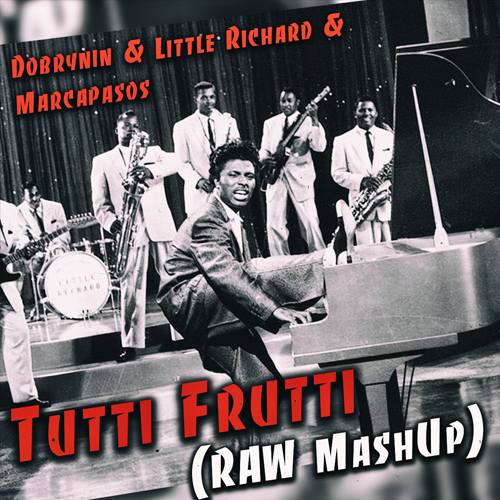 Dobrynin & Little Richard & Marcapasos - Tutti Frutti (Raw Mashup) [2020]