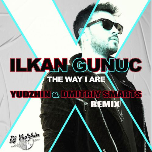 Ilkan Gunuc - The Way I Are (Yudzhin & Dmitriy Smarts Remix) [2020]