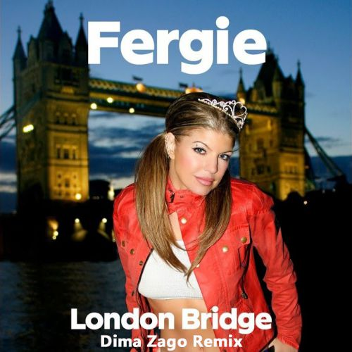 Fergie - London Bridge (Dima Zago Remix) [2020]