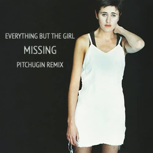 Everything But The Girl - Missing (Pitchugin Remix) [2020]