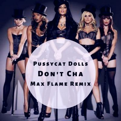 Pussycat Dolls - Dont' Cha (Max Flame Remix) [2020]
