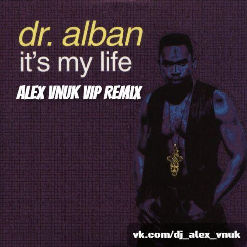 Dr. Alban - It's My Life (Alex Vnuk Vip Remix) [2020]