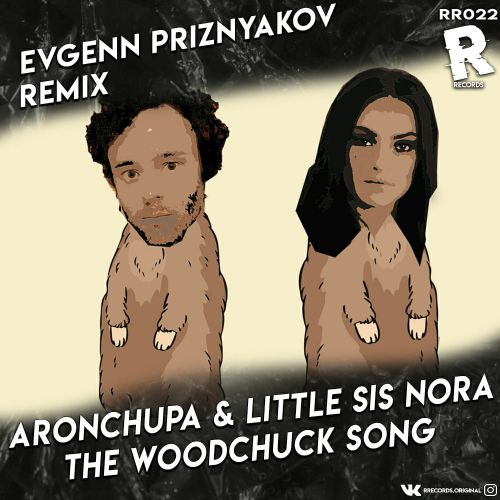 Aronchupa & Little Sis Nora - The Woodchuck Song (Evgenn Priznyakov Remix) [2020]