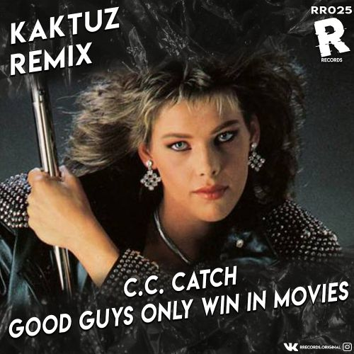C.C. Catch - Good Guys Only Win In Movies (Kaktuz Remix) [2020]