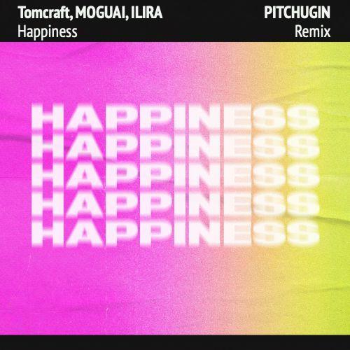 Tomcraft, Moguai, Ilira - Happiness (Pitchugin Remix) [2020]