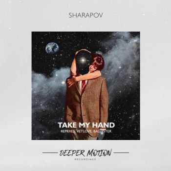 Sharapov - Take My Hand (Original Mix; Vetlove; Ballester Remix's) [2020]