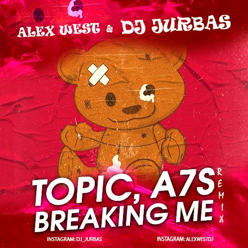 Topic feat. A7S - Breaking Me (Alex West & Dj Jurbas Remix) [2020]