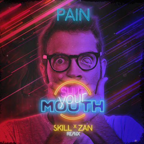 Pain - Shut Your Mouth (Skill x Zan Remix) [2020]