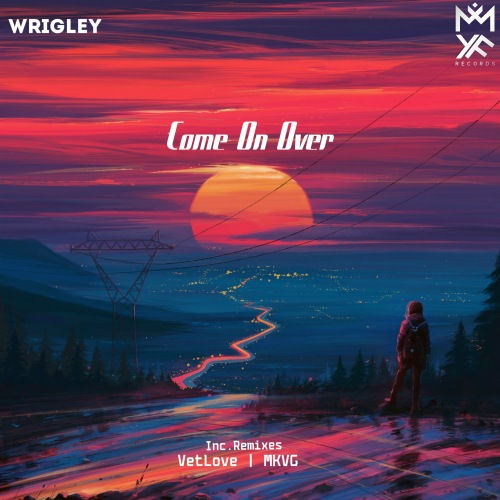 Wrigley - Come On Over (Original Mix; Mkvg; Vetlove Remix's) [2020]
