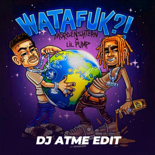 Morgenshtern, Lil Pump x Prumo - Watafuk (DJ Atme Edit) [2020]