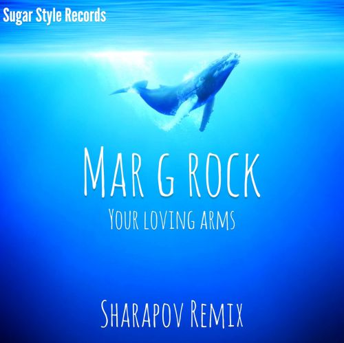 Mar G Rock - Your Loving Arms (Sharapov Remix) [2020]