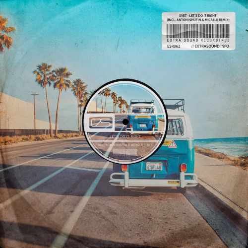 Svet - Let's Do It Right (Original Mix; Micaele; Anton Ishutin Remix's) [2020]