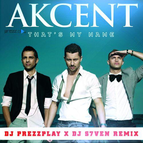 Akcent - That's My Name (DJ Prezzplay & DJ S7ven Remix) [2020]