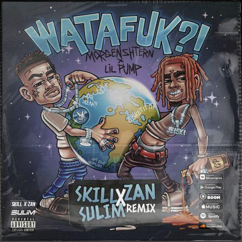 Morgenshtern, Lil Pump - Watafuk?! (Skill x Zan & Sulim Remix) [2020]