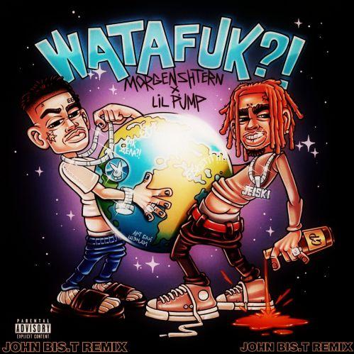 Morgenshtern, Lil Pump - Watafuk?! (John Bis.T Remix) [2020]