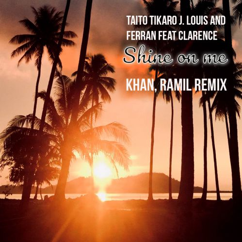 Taito Tikaro, J Louis, Ferran & Clarence - Shine On Me (Khan & Ramil Remix) [2020]