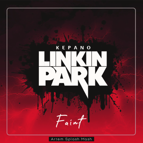 Linkin Park, Kepano - Faint (Artem Splash Mash) [2020]