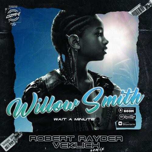 Willow Smith - Wait A Minute (Robert Rayder & Veklich Remix) [2020]