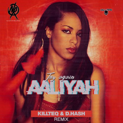 Aaliyah - Try Again (Killteq & D.Hash Remix) [2020]