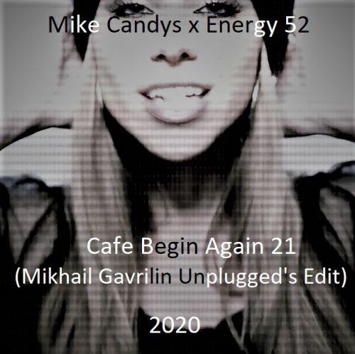 Mike Candys x Energy 52 - Cafe Begin Again 21 (Mikhail Gavrilin Unplugged's Edit) [2020]