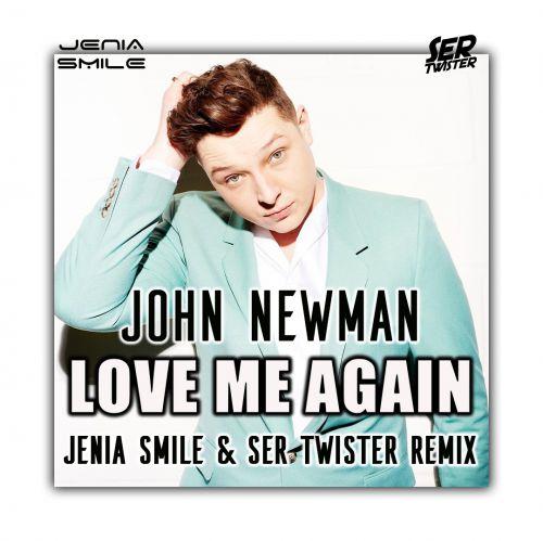 John Newman - Love Me Again (Jenia Smile & Ser Twister Remix) [2020]