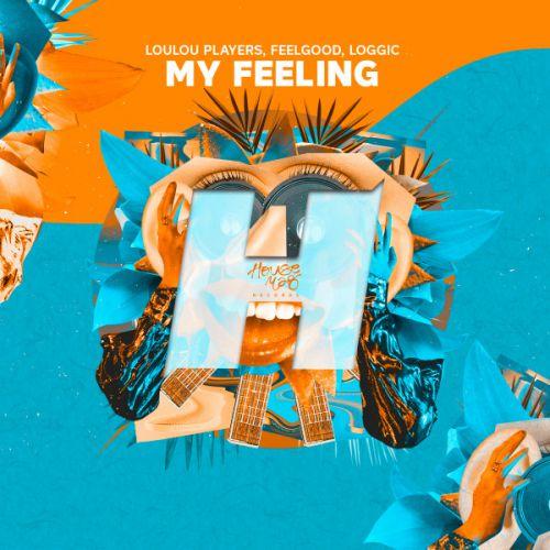 Loulou Players, Feelgood, Loggic - My Feeling (Original Mix) [2021]