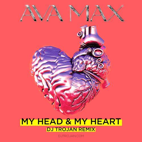 Ava Max - My Head & My Heart (DJ Trojan Remix) [2021]