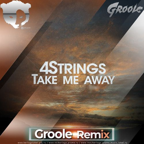 4 Strings - Take Me Away (Groole Remix) [2021]