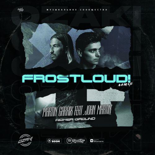 Martin Garrix feat. John Martin - Higher Ground (Frostloud! Remix) [2021]