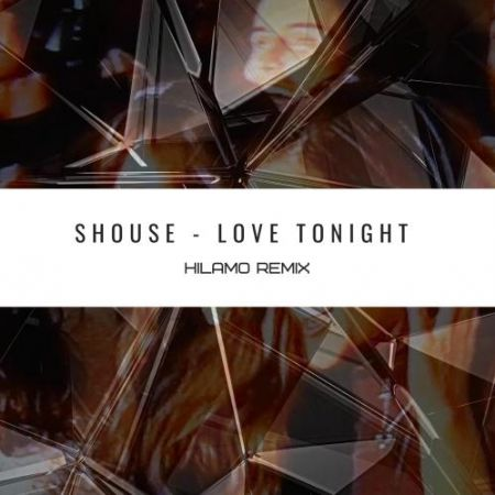 Shouse ‎- Love Tonight (Hilamo Remix) [2021]