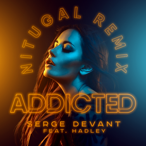Serge Devant feat. Hadley - Addicted (Nitugal Remix) [2021]