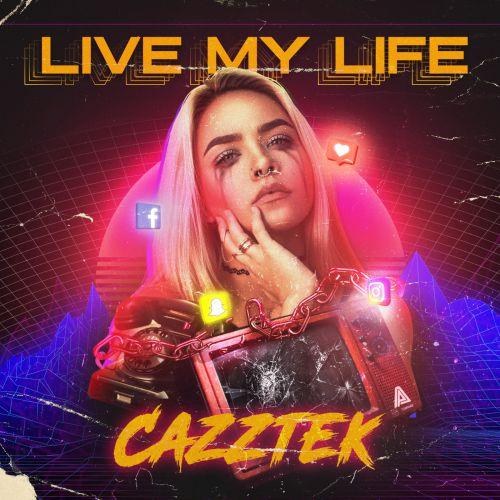 Cazztek - Live My Life (Extended Mix) [2021]