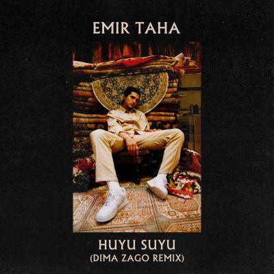 Emir Taha - Huyu Suyu (Dima Zago Remix) [2021]