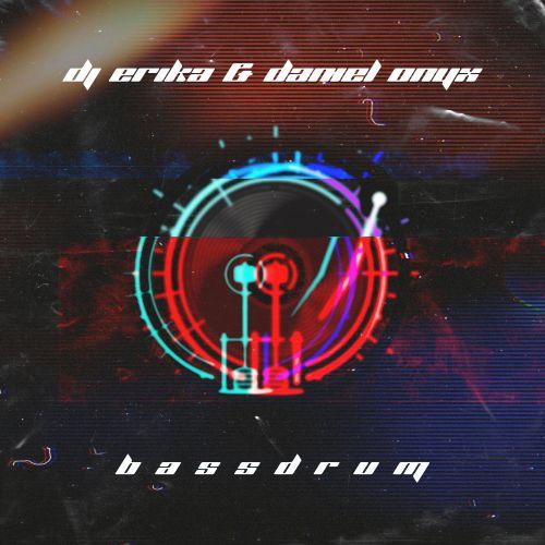 Dj Erika & Daniel Onyx - Bassdrum (Extended Mix) [2021]