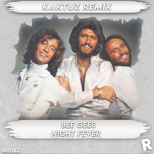 Bee Gees - Night Fever (Kaktuz Remix) [2021]