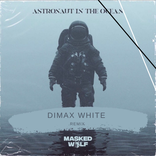 Masked Wolf - Astronaut In The Ocean (Dimax White Remix) [2020]