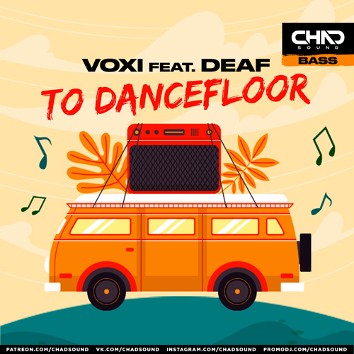 Voxi feat. Deaf - To Dancefloor (Radio; Dub; Extended Mix's) [2021]