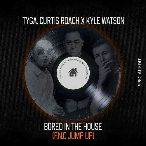 Tyga, Curtis Roach x Kyle Watson - Bored In The House (F.N.C. Jump Up) [2021]