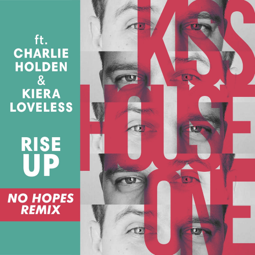 Kiss House One, Charlie Holden feat. Kiera Loveless - Rise Up (No Hopes Remix) [2021]