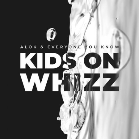 Alok & Everyone You Know - Kids On Whizz (Extended Version) [2021]